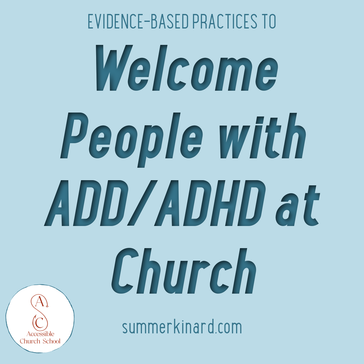 Evidence-based practices to welcome people with ADD/ADHD at Church. Summerkinard.com Accessible Church School with ACS logo