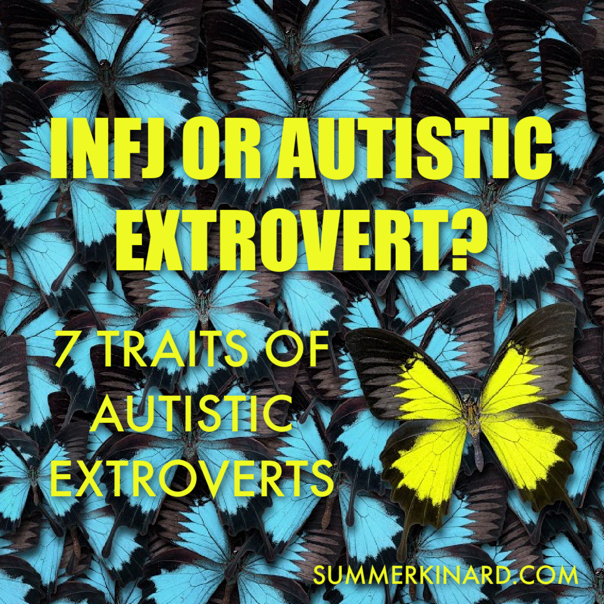 INFJ OR AUTISTIC EXTROVERT? 7 TRAITS OF AUTISTIC EXTROVERTS. BLUE BUTTERFLIES WITH ONE ACID GREEN BUTTERFLY