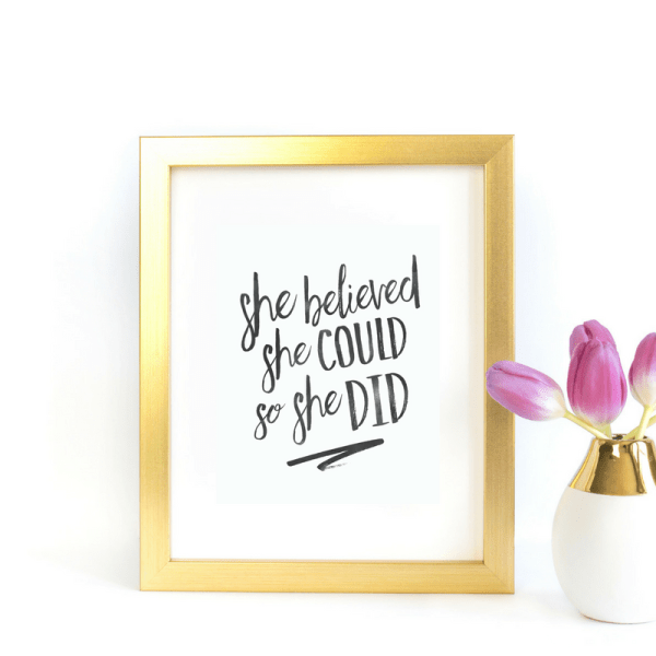 She believed she could, so she did printable wall art