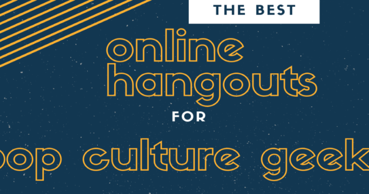 The Best Online Hangouts For Pop Culture Geeks