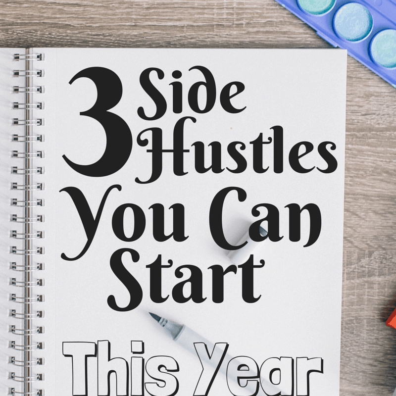 3 Side Hustles You Can Start This Year