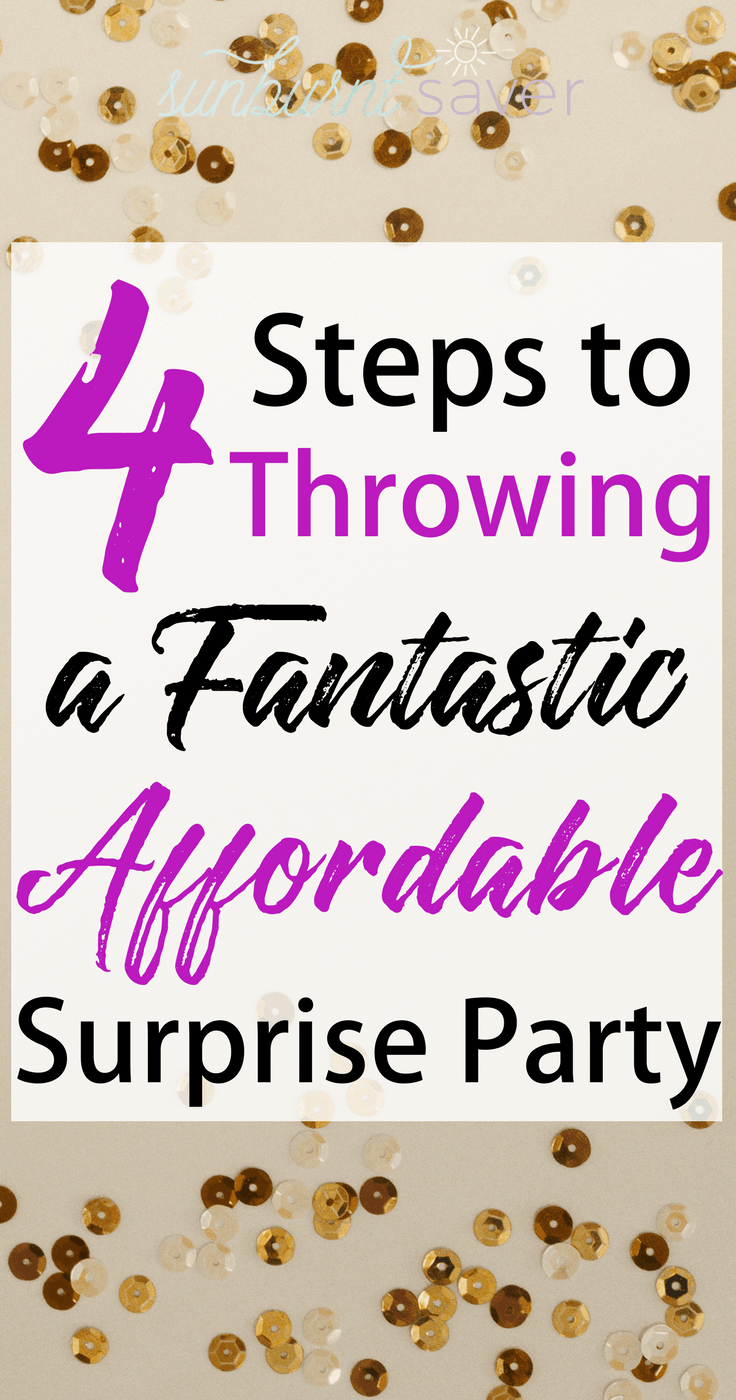 Throwing a surprise party? Here are 4 steps to throwing a fantastic, affordable surprise party that will keep your guests (and you!) happy and full! #surpriseparty #throwasurpriseparty #affordablepartyideas #partyonabudget #howtothrowapartyonabudget #budgetsurprisepartyideas