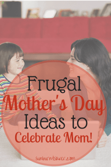 No need to spend a ton of money this Mother's Day! 4 ways to spoil your Mom and have a frugal Mother's Day!