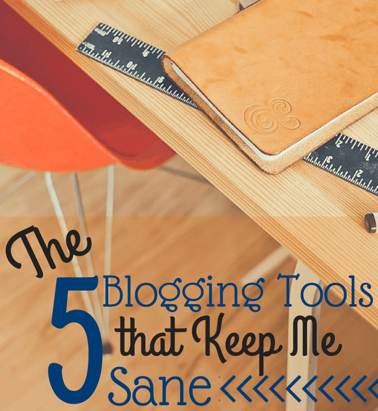 The 5 Blogging Tools that Keep Me Sane