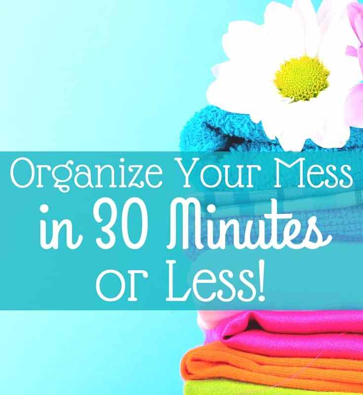 Organize Your Mess in 30 Minutes or Less