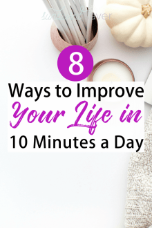 Looking to improve your life in 10 minutes a day? It's possible! I cover 8 ways you can improve your life in 5-15 minutes a day (overall 10 minutes a day) here.