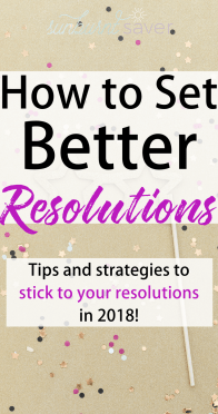 Want to set better new year's resolutions for 2018? Here are 4 fool-proof ways to set better resolutions for yourself and accomplish your goals in 2018!