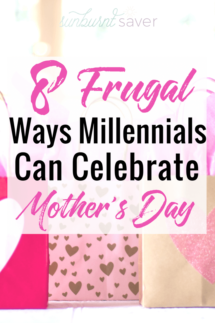 Looking for frugal ways to celebrate Mother's Day? I've got you covered! These 8 gifts are perfect for busy, cash-strapped Millennials who want to show Mom how much she means to them. Thoughtful AF and affordable? Win-win! #mothersday #mothersdaygifts #mothersdaygiftideas #momsday #celebratemothersday