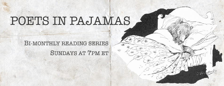 """A gray and white sketch drawing of a bear in bed, under a floral comforter. The words """"Poets in Pajamas, Bi-Monthly Reading Series, Sundays at 7pm ET"""" are written in typewriter font to the left."""
