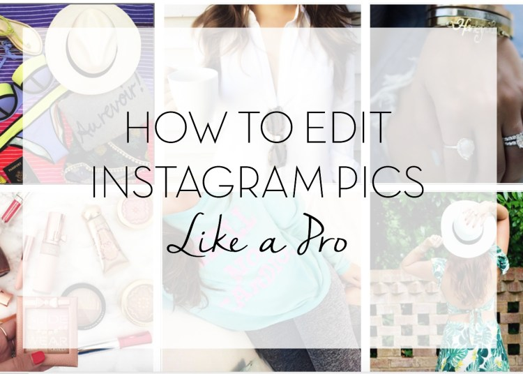 How to Edit Instagram Pics Like a Pro, best photo editing apps