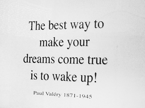 the-best-way-to-make-your-dreams-come-true-is-to-wake-up-valery