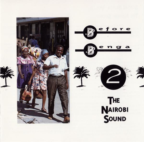 Various – Before Benga Vol 2 The Nairobi Sound : 60s Kenya Afro-Cuban Jazz,Rumba Folk Music Gospel Album Compilation