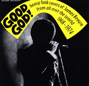Various – Good God! Heavy Funk Covers Of James Brown From All Over The World 1968 – 1974 SoulMusic Album Compilation
