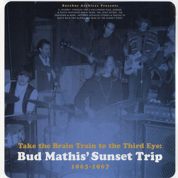 Various – Take The Brain Train To The Third Eye : Bud Mathis' Sunset Trip 60's Garage Psychedelic Rock Music Compilation