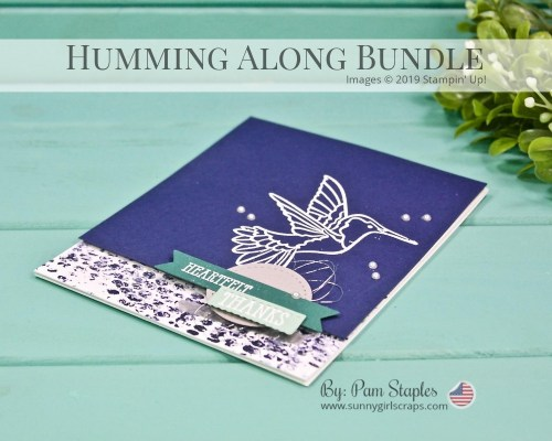 Shop 24/7 with SunnyGirlScraps by visiting www.sunnygirlscraps.com. Use the hostess code for all orders under $150.00!  This card features the Humming Along Stamp Set from the 2019 Stampin' Up! Occasions Catalog. It is designed and created by Pam Staples, SunnyGirlScraps.  Products used are from the 2019 Occasions Catalog and 2018-2019 Annual Catalog.