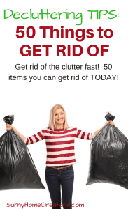 Decluttering Tips!  50 Items to Get Rid of.  Get rid of clutter fast!  50 items to get rid of today!
