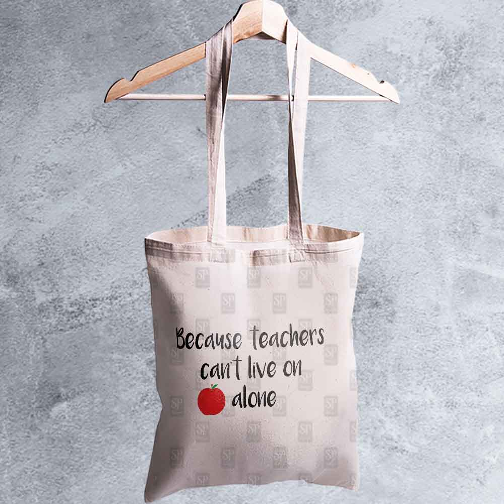 Because-teachers--can't-live-on-alone-bag