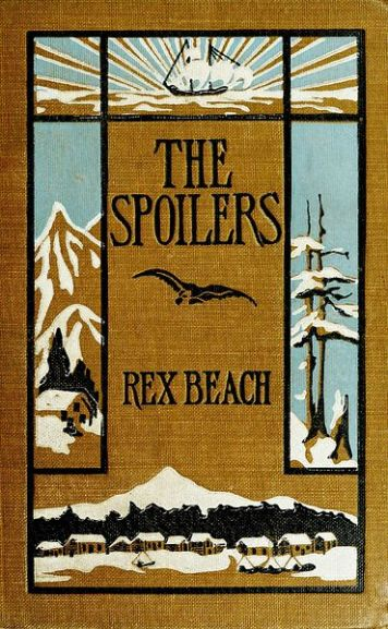 Cover of The Spoilers (1906), first edition, by Rex Beach. Wikimeida.org