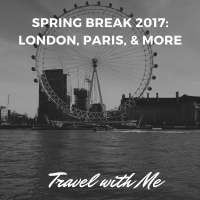 Spring Break 2017: London, Paris, and More