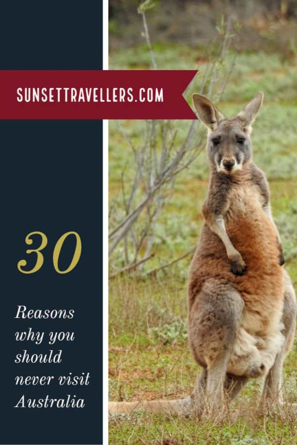 30 Reasons to never visit Australia