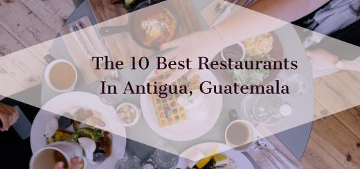 The 10 Best Restaurants In Antigua Guatemala