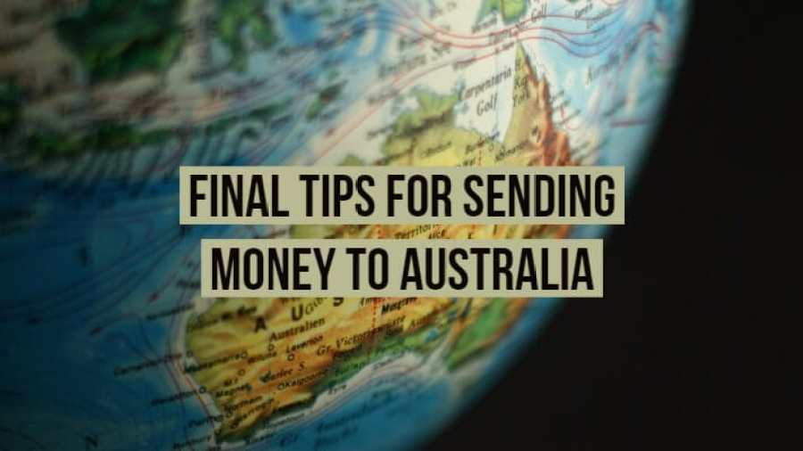 Final tips for the cheapest way to send money to Australia.