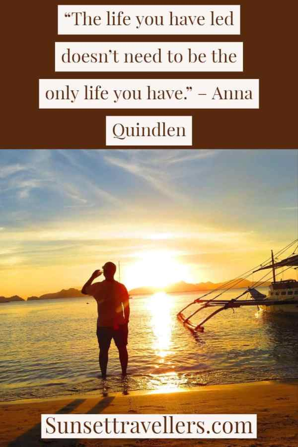 """Travel quotes - """"The life you have led doesn't need to be the only life you have""""."""