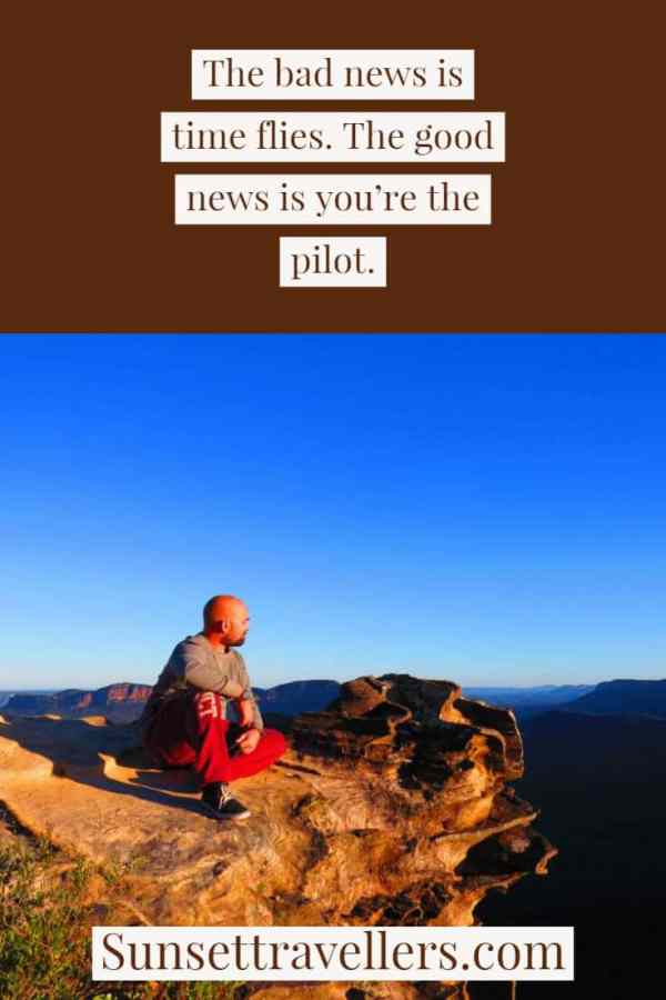 """Travel quotes - """"The bad news is time flies the good news is you're the pilot""""."""