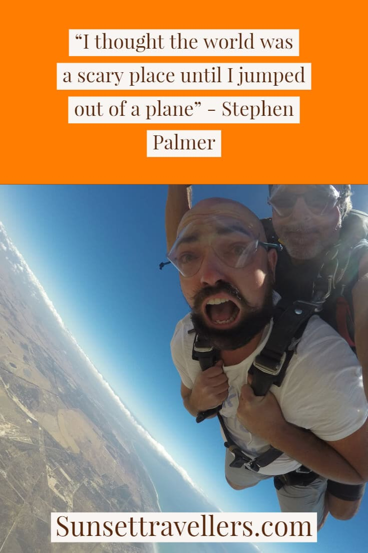 """Stephen Palmer travel quote. """"I thought the world was a scary place until I jumped out of a plane"""""""