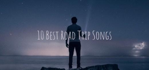 Best road trip songs Summmer road trip songs Road trip songs to sing Best road trip songs modern 10 Best road trip songs to play in the car