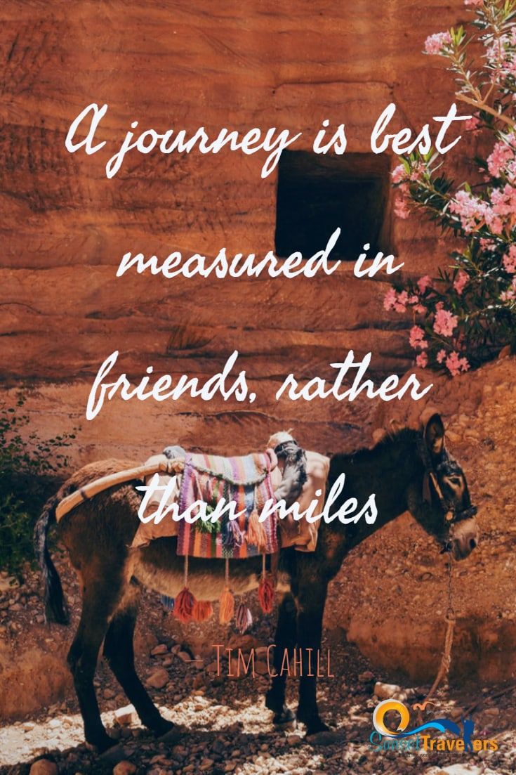 A journey is best measured in friends, rather than miles. -Tim Cahill
