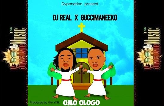 DOWNLOAD: Guccimaneko Ft  DJ Real _ Omo Ologo - MP3 || Sunshine Music NG