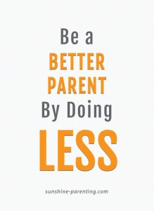 Be a Better Parent by Doing Less