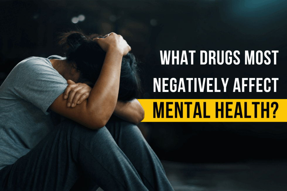 What drugs most negatively affect mental health?