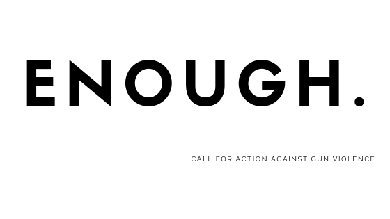 Enough: Speaking Up on Gun Control