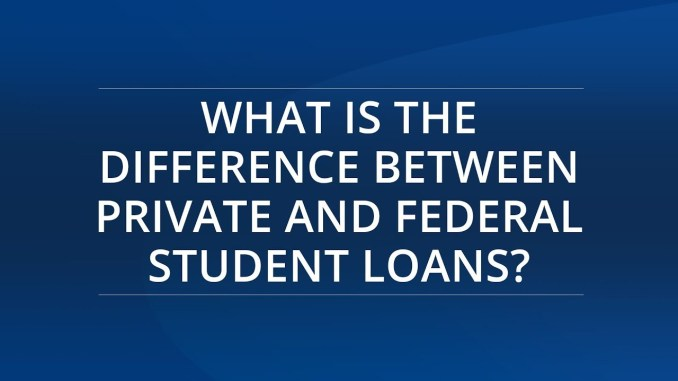Comparing Federal Student Loans with Private Student Loans