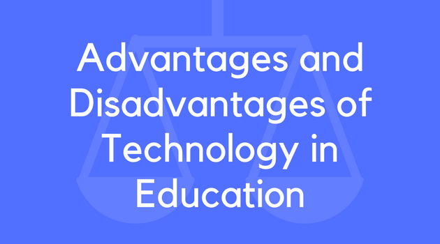 Advantages & Disadvantages of Technology in Education