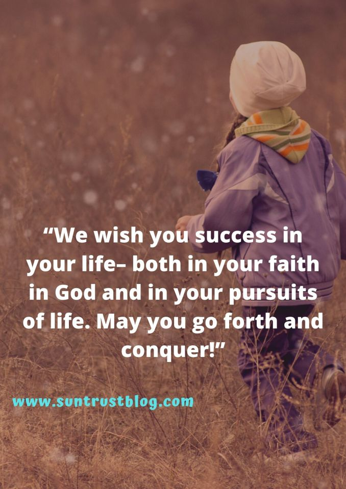 """We wish you success in your life– both in your faith in God and in your pursuits of life. May you go forth and conquer!"""