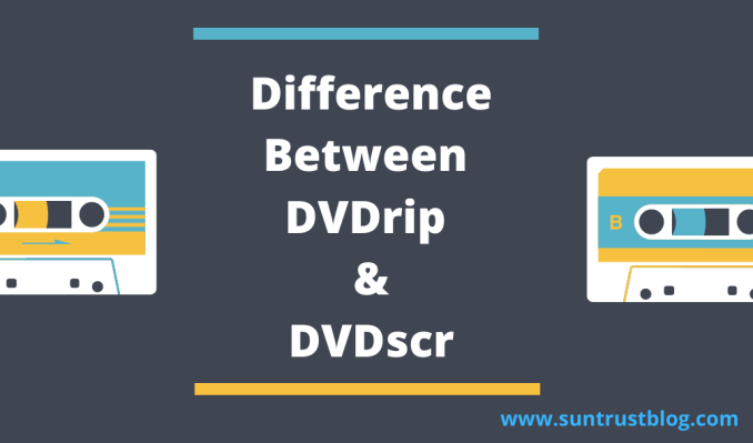 Difference Between DVDrip and DVDscr