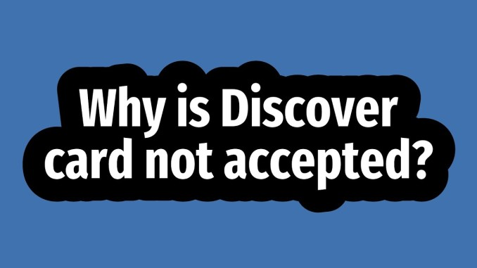 Why is Discover Card not Accepted Everywhere - Interesting Reasons
