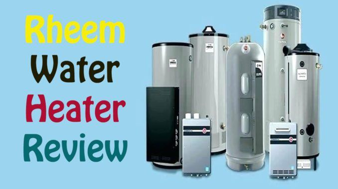 Rheem Water Heaters Review 2020: All that You Should Know About