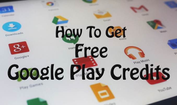 7 Easy Ways to Earn Free Google Play Credits 2020 Latest Update.