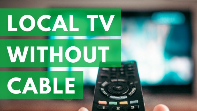 Watch Local Channels Without Cable