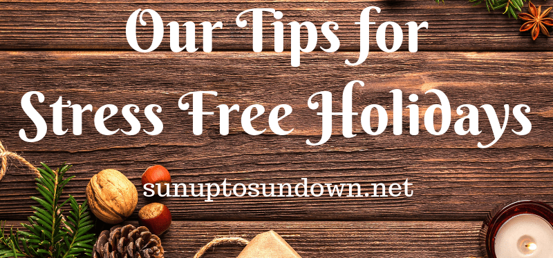 Our Tips for Stress Free Holidays