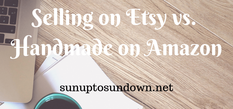 Selling on Etsy vs. Handmade on Amazon