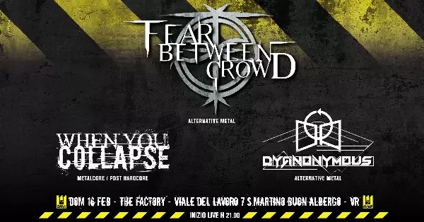 Fear Between Crowd, When You Collapse e Dyanonymous al The Factory
