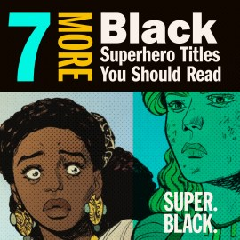 7 More Black Superhero Titles You Should Read