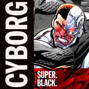 Cyborg - Super. Black.