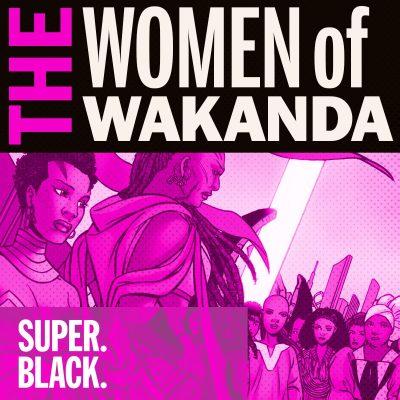 The Women of Wakanda - Super. Black.