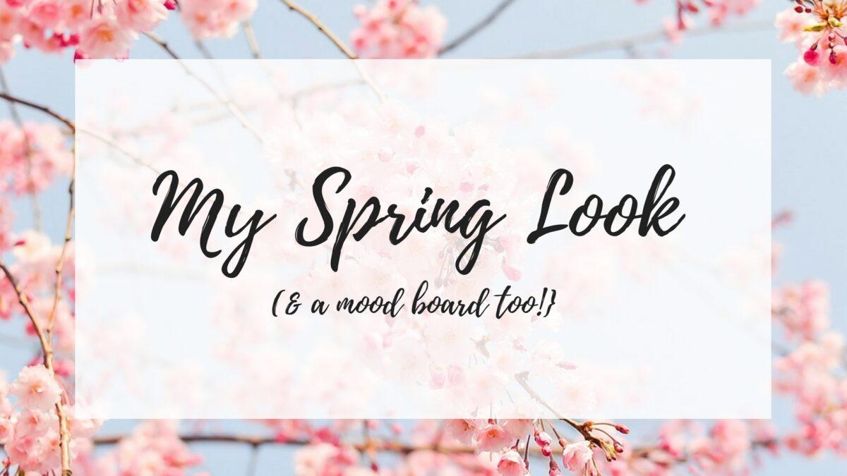 My Spring look {& a mood board}